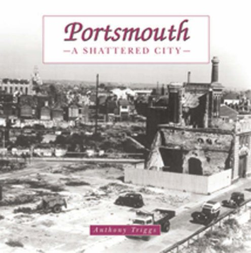Portsmouth: the Shattered City: Beyond the Blitz: Anthony Triggs