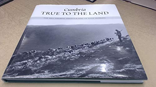 Cumbria - True to the Land: The Hill Farming Photographs of Tony Hopkins.