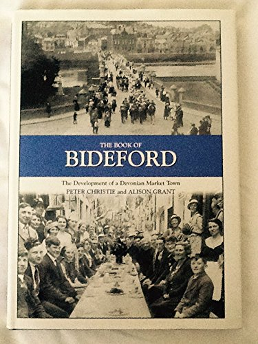 9781841144054: The Book of Bideford: The Development of a Devonian Market Town (Halsgrove Community History)