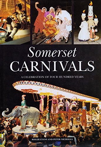 Somerset Carnivals: A Celebration of 400 Years (1841144835) by Roger Evans; Peter Nichols