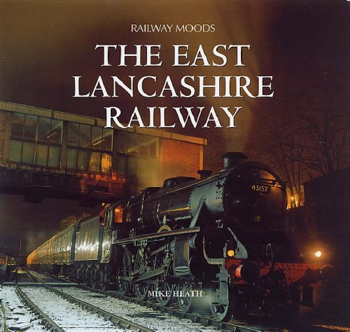 Railway Moods: The East Lancashire Railway: Heath, Mike