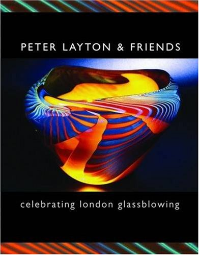 Celebrating London Glassblowing: Peter Layton &