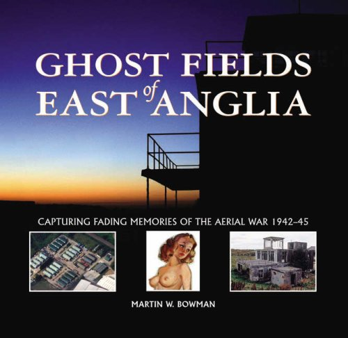 9781841146539: Ghost Fields of East Anglia: Capturing Fading Memories of the Aerial War, 1942-45
