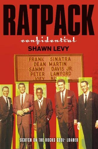 Rat Pack Confidential: Frank, Dean, Sammy, Peter, Joey and the Last Great Showbiz Party: Levy, ...