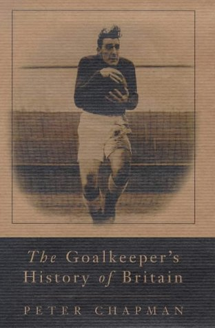 9781841150093: Goalkeeper's History of Britain