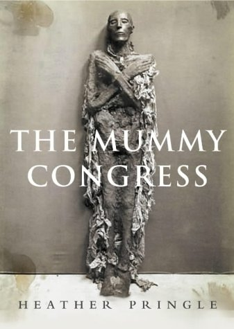 The Mummy Congress : Science, Obsession, and the Everlasting Dead ...