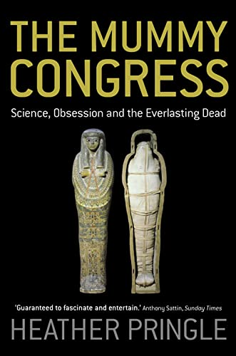 The Mummy Congress: Science, Obsession, & the: Heather Pringle