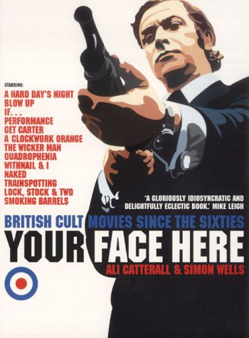 9781841152035: Your Face Here: British Cult Movies Since the Sixties
