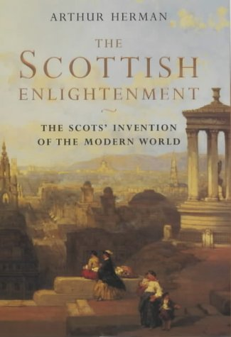 9781841152752: The Scottish Enlightenment: The Scots' Invention of the Modern World
