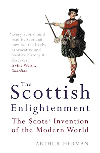The Scottish Enlightenment: The Scots' Invention of the Modern World (1841152765) by Herman, Arthur