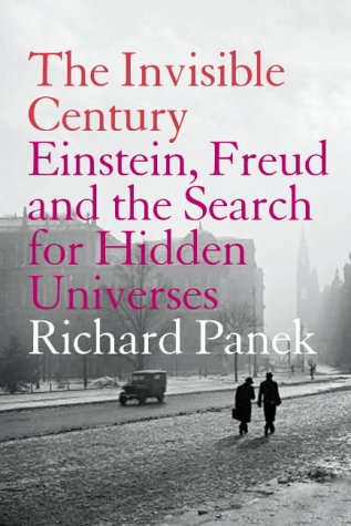 9781841152776: The Invisible Century: Einstein, Freud and the Search for Hidden Universes