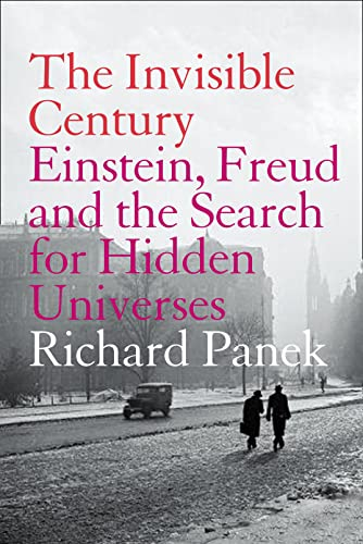 9781841152783: The Invisible Century: Einstein, Freud and the Search for Hidden Universes