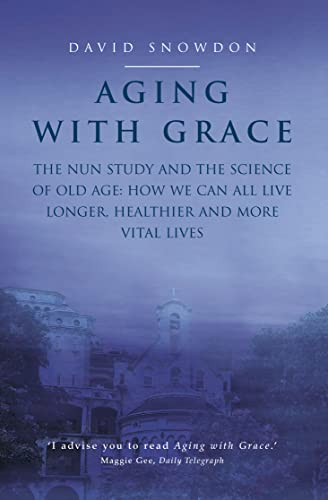 9781841152929: Aging with Grace: The Nun Study and the science of old age. How we can all live longer, healthier and more vital lives.