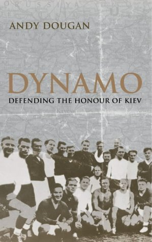 Dynamo : Defending the Honour of Kiev: Dougan, Andy
