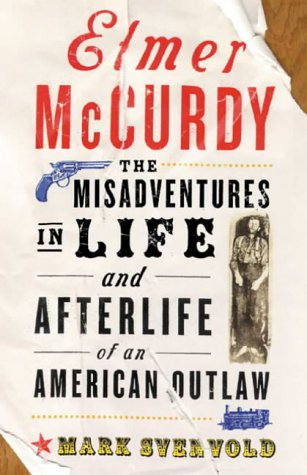 Elmer McCurdy, The Misadventures in Life and Afterlife of an American Outlaw: SVENVOLD, Mark