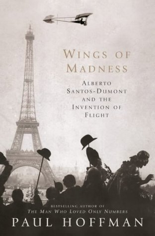 Wings of Madness: Alberto Santos-Dumont and the Invention of Flight (1841153680) by Hoffman, Paul