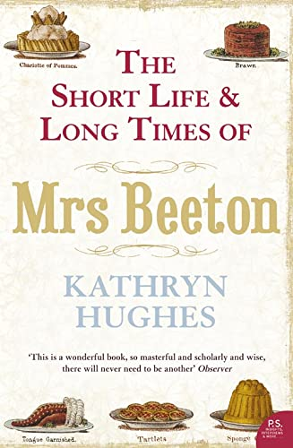 The short life & long times of Mrs Beeton: HUGHES, Kathryn