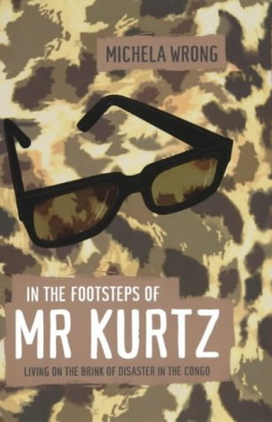 9781841154213: In The Footsteps Of Mr Kurtz. Living On The Brink Of Disaster In The Congo