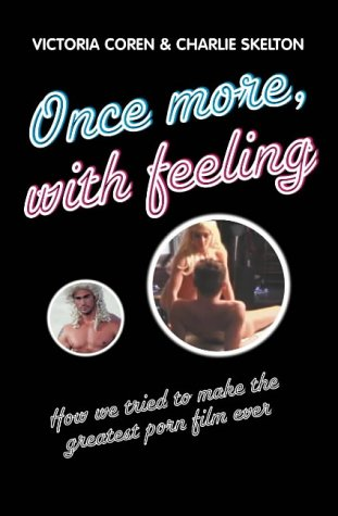 9781841154367: Once More, with Feeling : How We Tried to Make the Greatest Porn Film Ever