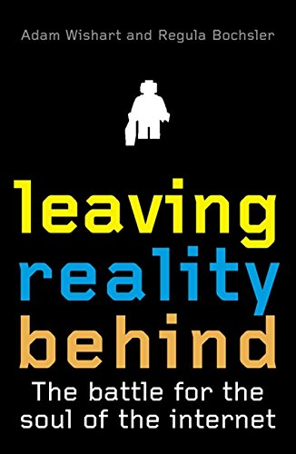 9781841155937: Leaving Reality Behind: Inside the Battle for the Soul of the Internet