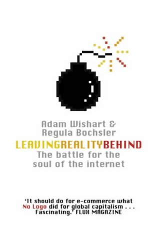 9781841155944: Leaving Reality Behind: Inside the Battle for the Soul of the Internet