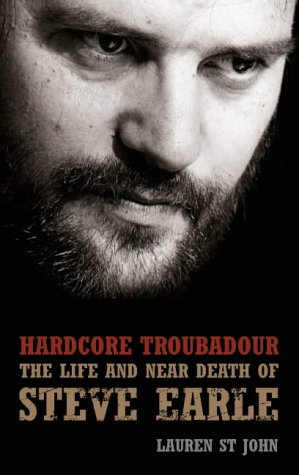 9781841156101: Hardcore Troubadour: The Life and Near Death of Steve Earle