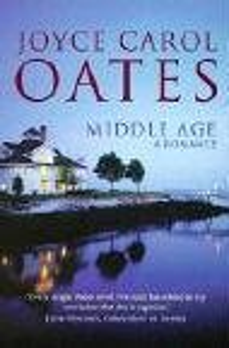Middle Age: a romance: Oates, Joyce Carol