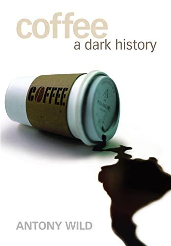 Coffee: A Dark History: Wild, Tony