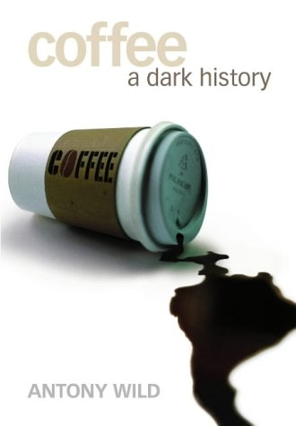 9781841156491: Coffee: A Dark History