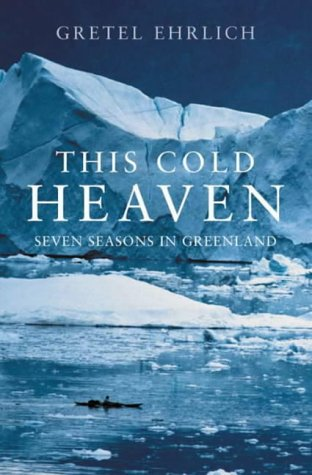9781841157238: This Cold Heaven: Seven Seasons in Greenland