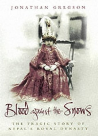 9781841157849: Blood Against the Snows: The Tragic Story of Nepal's Royal Dynasty