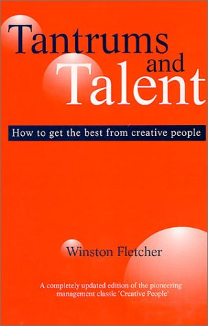 Tantrums and Talent: How to Get the Best From Creative People: Winston Fletcher