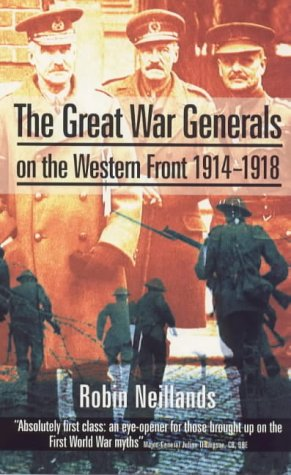 The Great War Generals on the Western Front, 1914-18: Neillands, Robin
