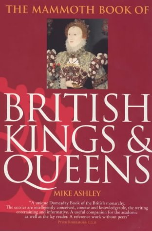 Mammoth Book of British Kings and Queens (Mammoth Books): Ashley, Michael