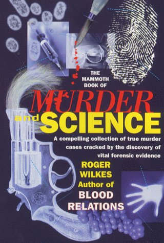 9781841191270: Mammoth Book of Murder and Science: Cases Cracked by Forensic Science (Mammoth Books)