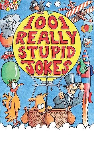 1001 Really Stupid Jokes (Joke Book): Mike Phillips