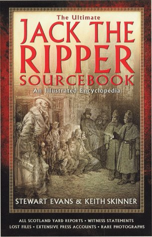 The Ultimate Jack the Ripper Sourcebook: Evans, Stewart P.