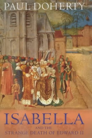 Isabella and the Strange Death of Edward II: Doherty, P. C.