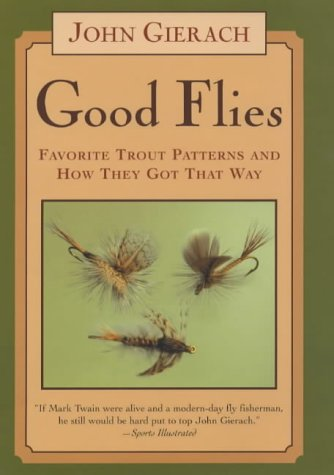 Good Flies: Favorite Trout Patterns and How They Got That Way (1841193208) by Gierach, John