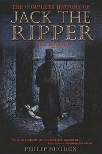The Complete History of Jack the Ripper: Sugden, Philip