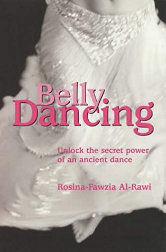 Belly Dancing: Unlock the Secret Power of an Ancient Dance: Al-Rawi, Rosina-Fawzia