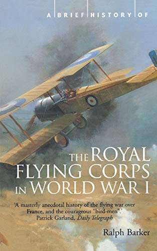 A Brief History of the Royal Flying Corps in World War One (Brief Histories) (1841194700) by Barker, Ralph