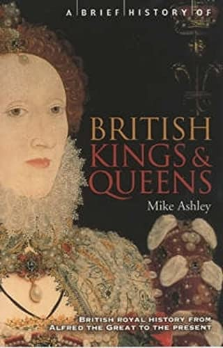 A BRIEF HISTORY OF BRITISH KINGS AND QUEENS British Royal History from Alfred the Great to the Pr...