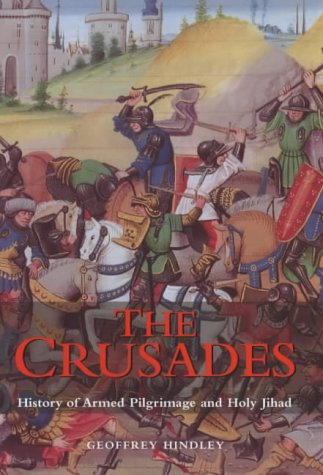 The Crusades: A History of Armed Pilgrimage: Hindley, Geoffrey