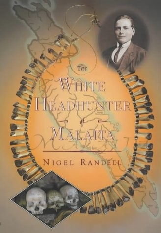 The White Headhunter of Malaita: Randell, Nigel