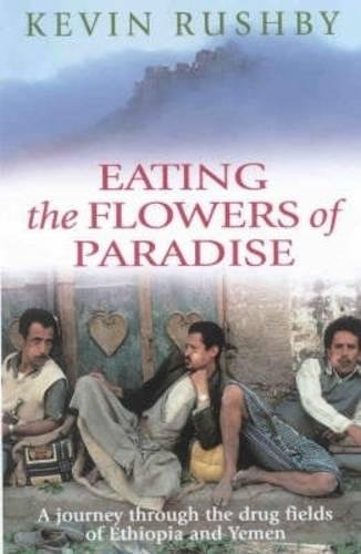 Eating the Flowers of Paradise: A Journey Through the Drug Fields of Ethiopia and Yemen: Rushby, ...