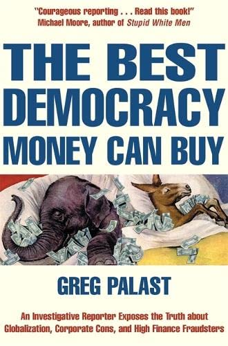9781841197142: The Best Democracy Money Can Buy: An Investigative Reporter Exposes the Truth About Globalization, Corporate Cons and High Finance Fraudsters