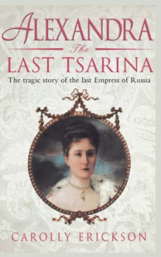 9781841197821: Alexandra: The Last Tsarina: The Tragic Story of the Last Empress of Russia