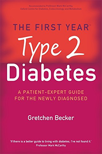 The First Year: Type 2 Diabetes: A Patient-Expert Guide for the Newly Diagnosed: Becker, Gretchen