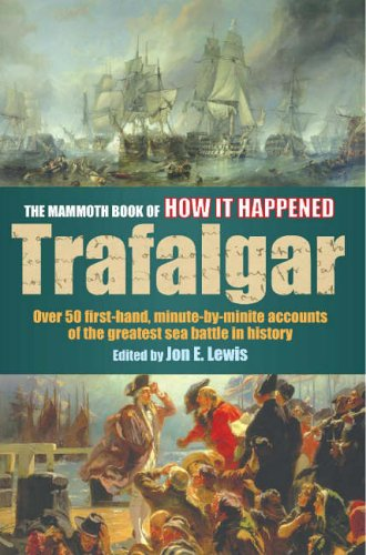 The Mammoth Book of How it Happened - Trafalgar: Over 50 First-hand Accounts of the Greatest Sea ...